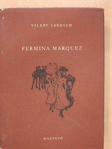 Valery Larbaud - Fermina Marquez [antikvár]