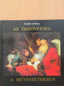 Szabó Attila - Az Ószövetség a művészetekben [antikvár]