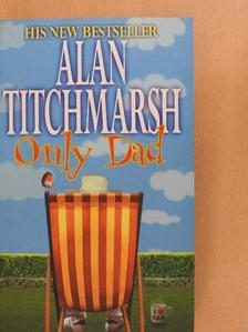 Alan Titchmarsh - Only Dad [antikvár]