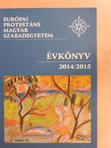 Balla Bálint - Európai Protestáns Magyar Szabadegyetem évkönyv 2014/2015 [antikvár]