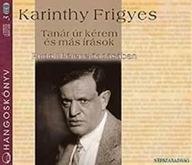 Karinthy Frigyes - TANÁR ÚR KÉREM ÉS MÁS IRÁSOK - HANGOSKÖNYV -