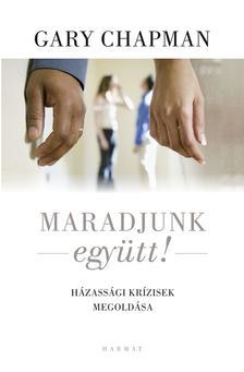 Gary Chapman - Maradjunk együtt! - Házassági krízisek megoldása