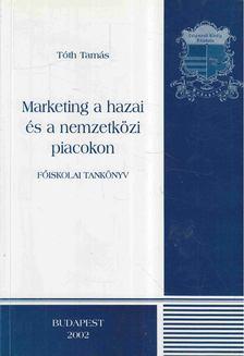 Tóth Tamás - Marketing a hazai és a nemzetközi piacokon [antikvár]