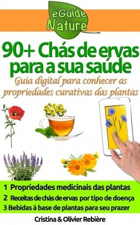 Cristina Rebiere, Cristina Rebiere, Olivier Rebiere - 90+ Chás de ervas para a sua saúde [eKönyv: epub, mobi]