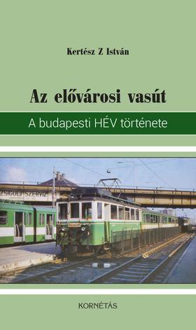 Kertész Z. István - Az elővárosi vasút  A budapesti HÉV története