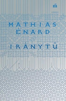 Mathias Énard - Iránytű [eKönyv: epub, mobi]