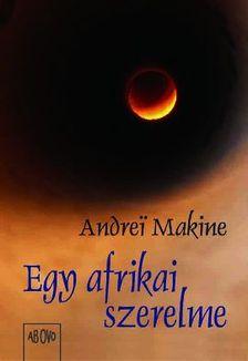 Andrei Makine - EGY AFRIKAI SZERELME