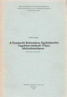 Szabó György - A Dunántúli Református Egyházkerület Nagykönyvtárának (Pápa) kéziratkatalógusa [antikvár]
