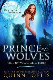 Loftis Quinn - Prince of Wolves - Book 1 of the Grey Wolves Series [eKönyv: epub, mobi]