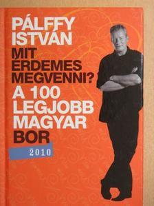 Pálffy István - A 100 legjobb magyar bor 2010 [antikvár]