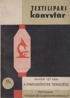 Mayer István - A gyapjúszövetek tervezése [antikvár]