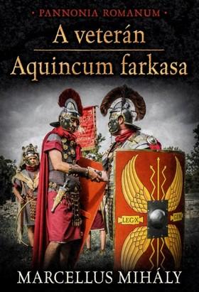 Marcellus Mihály - A veterán - Aquincum farkasa [eKönyv: epub, mobi]