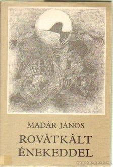 Madár János - Rovátkált énekeddel [antikvár]