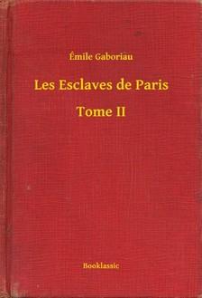 ÉMILE GABORIAU - Les Esclaves de Paris - Tome II [eKönyv: epub, mobi]