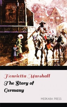 Marshall Henrietta - The Story of Germany [eKönyv: epub, mobi]