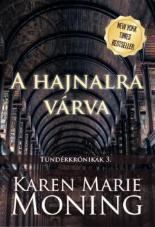 Karen Marie Moning - A hajnalra várva
