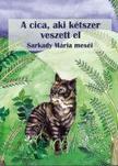 Sarkady Mária - A cica, aki kétszer veszett el - mesék - ÜKH 2019
