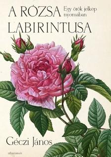 GÉCZI JÁNOS - A rózsa labirintusa - Egy örök jelkép nyomában [eKönyv: epub, mobi]