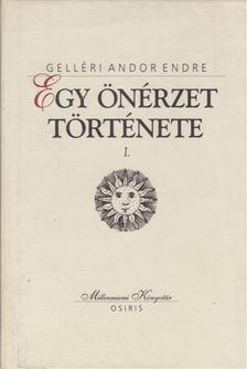 Gelléri Andor Endre - Egy önérzet története I. [antikvár]