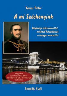 Tarics Péter - A mi Széchenyink - Közösségi lelkiismerettel, cselekvő hitvallással a magyar nemzetért