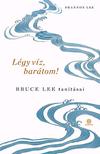 Lee, Shannon - Légy víz, barátom! - Bruce Lee tanításai
