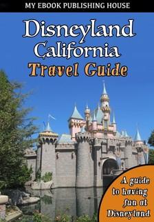 House My Ebook Publishing - Disneyland California Travel Guide [eKönyv: epub, mobi]