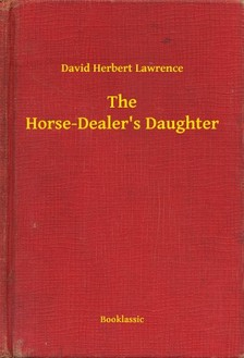 DAVID HERBERT LAWRENCE - The Horse-Dealer's Daughter [eKönyv: epub, mobi]