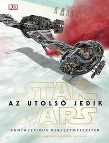 Star Wars - Az utolsó jedik - Fantasztikus keresztmetszetek