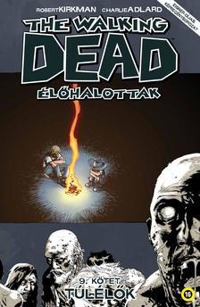 KIRKMAN, ROBERT-ADLARD, CHARLIE - The Walking Dead Élőhalottak 9. - Túlélők
