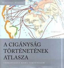 Bereznay András - A cigányság történetének atlasza - Térképezett roma történelem -ÜKH 2018