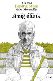 Hendrik Groen - Amíg élünk - A 85 éves Hendrik Groen újabb titkos naplója [eKönyv: epub, mobi]