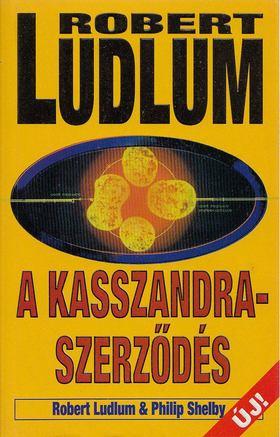 Shelby, Philip, Robert Ludlum - A Kasszandra-szerződés [antikvár]
