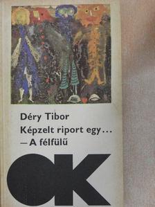 Déry Tibor - Képzelt riport egy amerikai pop-fesztiválról/A félfülű [antikvár]