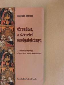 Bodnár Dániel - Erzsébet, a szeretet szolgálóleánya [antikvár]