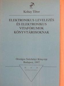 Koltay Tibor - Elektronikus levelezés és elektronikus vitafórumok könyvtárosoknak [antikvár]