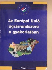 Bori Tamás - Az Európai Unió agrárrendszere a gyakorlatban [antikvár]