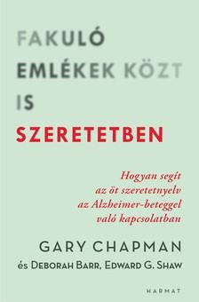 Deborah Barr-Ed Shaw-Gary Chapman - Fakuló emlékek közt is szeretetben