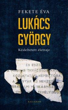 Fekete Éva - Lukács György - Késleltetett életrajz