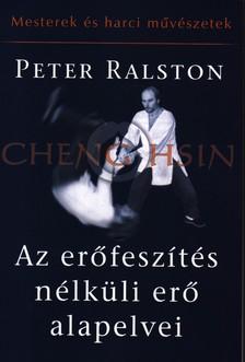 Ralston, Peter - AZ ERŐFESZÍTÉS NÉLKÜLI ERŐ ALAPELVEI