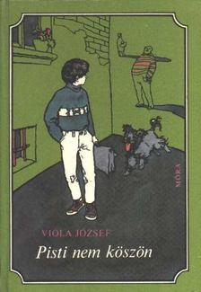 Viola József - Pisti nem köszön [antikvár]