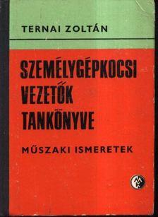 TERNAI ZOLTÁN - Személygépkocsi vezetők tankönyve [antikvár]