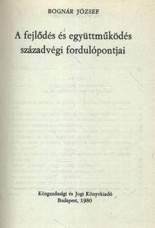 Bognár József - A fejlődés és együttműködés századvégi fordulópontjai [antikvár]