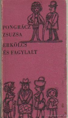 Pongrácz Zsuzsa - Erkölcs és fagylalt [antikvár]