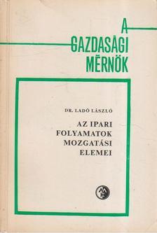 Dr. Ladó László - Az ipari folyamatok mozgatási elemei [antikvár]