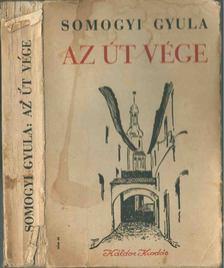 Somogyi Gyula - Az út vége (dedikált) [antikvár]