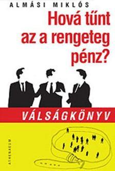 Almási Miklós - Hová tűnt az a rengeteg pénz? - Válságkönyv