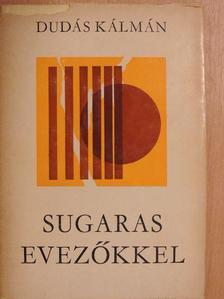 Dudás Kálmán - Sugaras evezőkkel [antikvár]