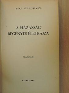 Ráth-Végh István - A házasság regényes életrajza [antikvár]