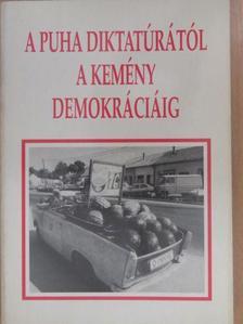 Ács Zoltán - A puha diktatúrától a kemény demokráciáig (dedikált példány) [antikvár]