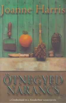 Joanne Harris - Ötnegyed narancs [antikvár]